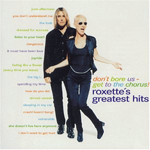 Amazon.co.jp: Don't Bore Us Get to the Chorus : Roxette's Greatest Hits: 音楽