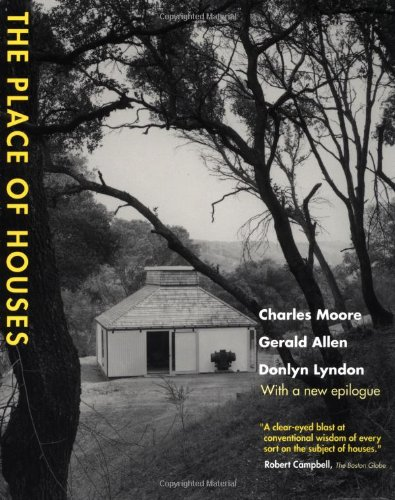 The Place of Houses: Charles Moore, Gerald Allen, Donlyn Lyndon: 9780520223578: Amazon.com: Books