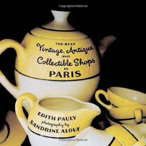 Amazon.co.jp: The Best Vintage, Antique and Collectible Shops in Paris: Edith Pauly, Sandrine Alouf: 洋書