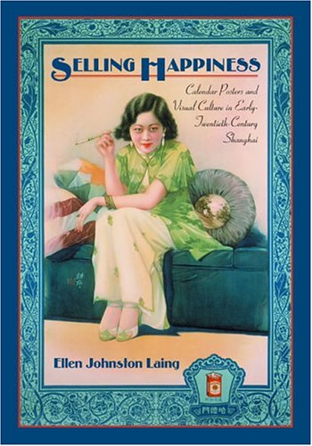 Amazon.co.jp: Selling Happiness: Calendar Posters and Visual Culture in Early-Twentieth-Century Shanghai: Ellen Johnston Laing: 洋書
