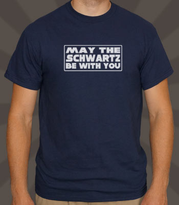 May The Schwartz Be With You | TV & Movie Tees | 6 Dollar Shirts