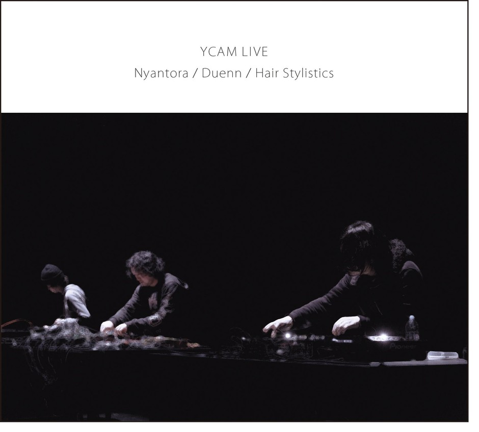 Amazon.co.jp: NYANTORA / Duenn / Hair Stylistics : YCAM LIVE - 音楽