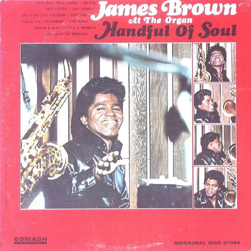 James Brown At The Organ* - Handful Of Soul at Discogs