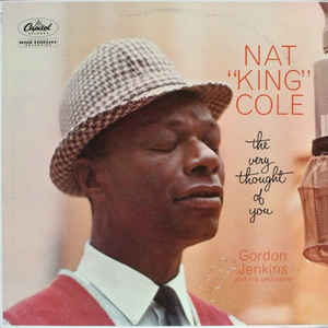 "Nat ""King"" Cole*, Gordon Jenkins And His Orchestra - The Very Thought Of You (Vinyl, LP, Album) at Discogs"