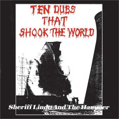 Amazon.co.jp: Ten Dubs That Shook The World: Sheriff Lindo & The Hammer: 音楽