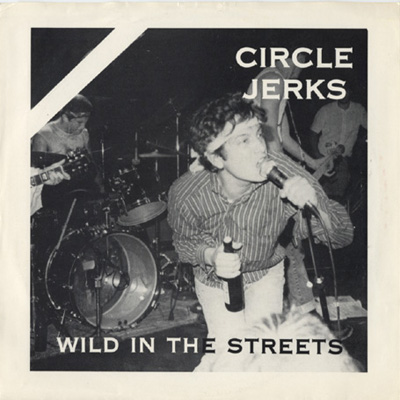 """Circle Jerks - Wild In The Streets 7"""""""
