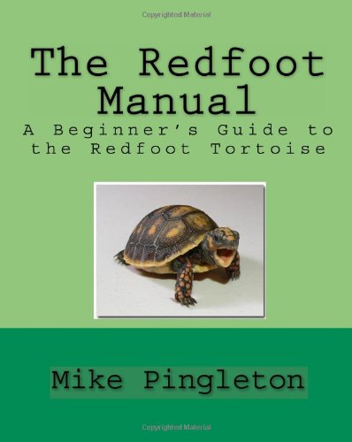 The Redfoot Manual: A Beginner's Guide To The Redfoot Tortoise: Amazon.co.uk: Mike Pingleton: Books