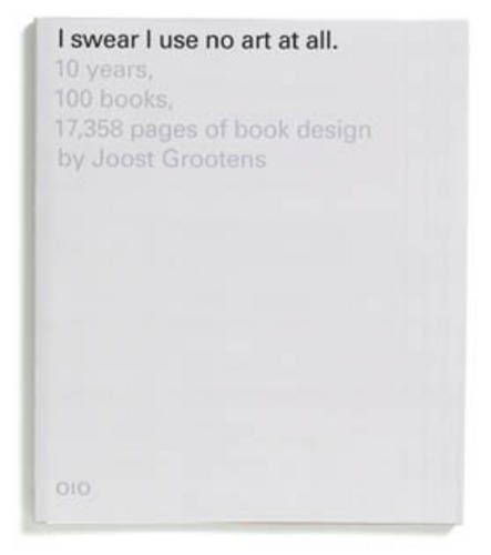 Amazon.co.jp: I Swear I Use No Art at All - 10 Years, 100 Books, 17358 Pages of Book: Joost Grootens: 洋書