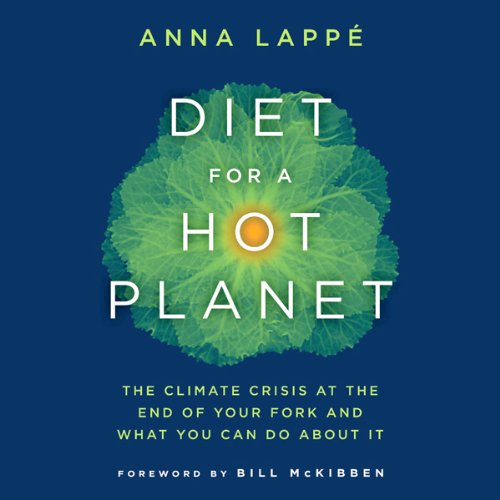 Diet for a Hot Planet: The Climate Crisis at the End of Your Fork and What You Can Do about It Unabridged (Audio Download)