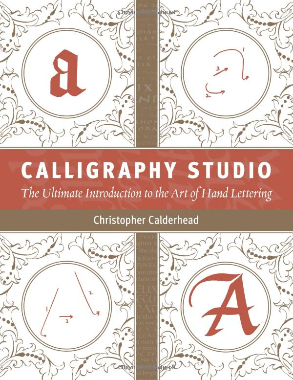 Amazon.co.jp: Calligraphy Studio: The Ultimate Introduction to the Art of Hand Lettering: Christopher Calderhead: 洋書