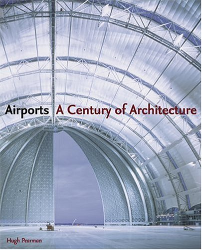 Amazon.co.jp: Airports: A Century of Architecture: Hugh Pearman: 洋書