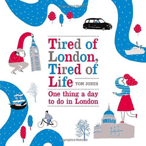 Tired of London, Tired of Life: One Thing A Day To Do in London: Amazon.co.uk: Tom Jones: Books