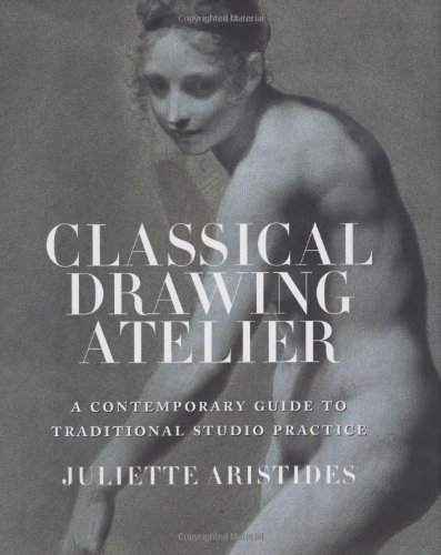 Amazon.co.jp: Classical Drawing Atelier: A Complete Course in Traditional Studio Practice: Juliette Aristides: 洋書