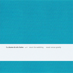 Music For Wobbling: Music Versus Gravity by F.S. Blumm & Nils Frahm - MP3 Release - Boomkat - Your independent music specialist