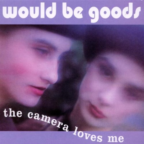 Amazon.co.jp: Camera Loves Me: Would-Be-Goods: 音楽