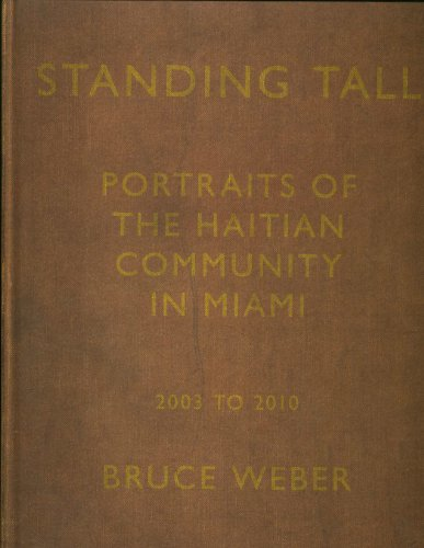 Amazon.com: Standing Tall: Portraits of the Haitian Community in Miami, 2003 - 2010, By Bruce Weber (9781888708400): Bruce Weber, Essay Bonnie Clearwater, With Poems by Edwidge Danticat: Books