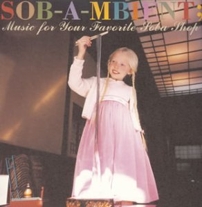 Amazon.co.jp: SOB-A-MBIENT Music for your favorite soba shop: オムニバス, 蓮実重臣 featuring 矢幅歩, 中原昌也と荏開津広 a.k.a. Hairstylistics vs Egaze, 小西康陽 starring 石坂浩二と緒川たまき, 堀田ますみ, 小西康陽 featuring アンジェラ・アキ, 高木完, 常盤響, 朝