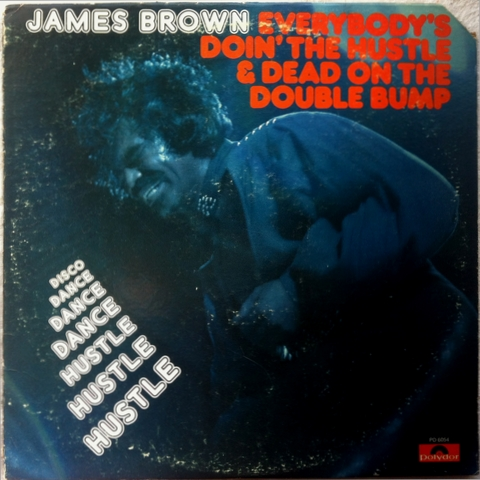 James Brown - Everybody's Doin' The Hustle & Dead On The Double Bump : まわるよレコード ACE WAX COLLECTORS