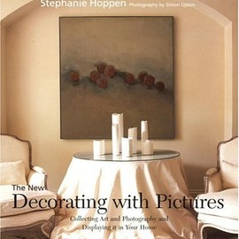 Stephanie Hoppen - The New Decorating with Pictures: Collecting Art and Photography and Displaying It in Your Home