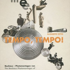 Elizabeth Otto - Tempo, Tempo! The Bauhaus Photomontages of Marianne Brandt