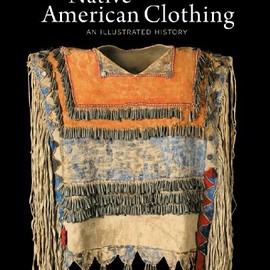 Theodore Brasser - Native American Clothing: An Illustrated History