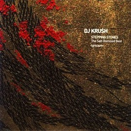 DJ Krush - STEPPING STONES The Self-Remixed Best -lyricism-