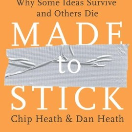 Chip Heath & Dan Heath - Made to Stick: Why Some Ideas Survive and Others Die(アイデアのちから)