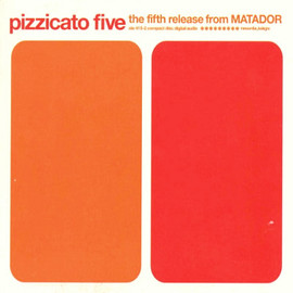 PIZZICATO FIVE - THE FIFTH RELEASE FROM MATADOR / MATADOR