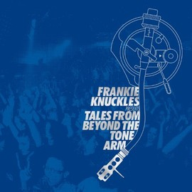 Frankie Knuckles - Tales from Beyond the Tone Arm