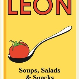 Leon Restaurants Ltd - Little Leon: Soups, Salads & Snacks: Naturally Fast Recipes