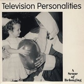 Television Personalities - A Sense Of Belonging/Baby's Turning Blue