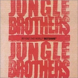 Jungle Brothers - Beyond This World: Best & Rare