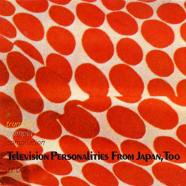 Various Artists (Seagull Screaming Kiss Her Kiss Her etc.) - Television Personalities from Japan, Too