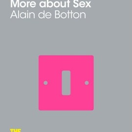Alain de Botton - How To Think More About Sex: The School of Life