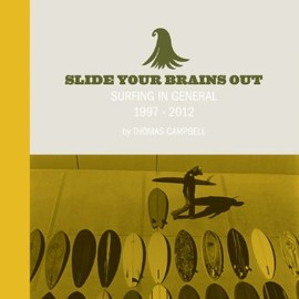 Thomas Campbell - Slide Your Brains Out: Surfing in General 1997-2012