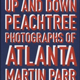 Martin Parr - Up and Down Peachtree: Photographs of Atlanta
