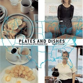 Stephen Schacher - Plates and Dishes: The Food and Faces of the Roadside Diner