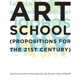 Henry Madoff - Art School: (Propositions for the 21st Century)