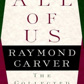 Raymond Carver - All of Us: The Collected Poems