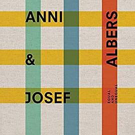 Nicholas Fox Weber - Anni and Josef Albers: Equal and Unequal