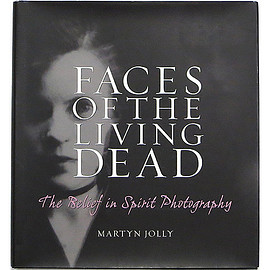 Martyn Jolly (著) - Faces of the Living Dead: The Belief in Spirit Photography