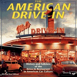 Michael Karl Witzel - The American Drive-In: History and Folklore of the Drive-in Restaurant in American Car Culture