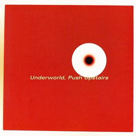 Underworld - Push Upstairs