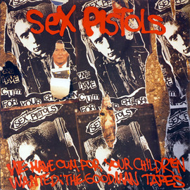 Sex Pistols - We've Cum For Your Children - Wanted The Goodman Tapes