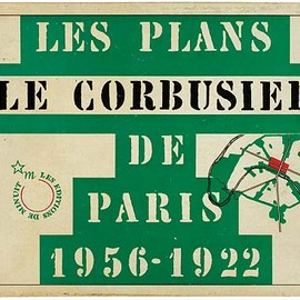 Le Corbusier - Les plans de Paris. 1956-1922.