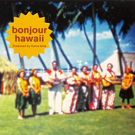 Various Artists - bonjour hawaii / Produced by Kama Aina  (bonjour records)