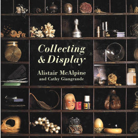 Alistair McAlpine and Cathy Giangrande - Collecting & Display