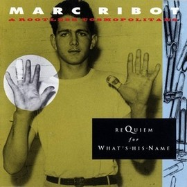 Marc Ribot & Rootless Cosmopolitans - Requiem For What's-his-Name