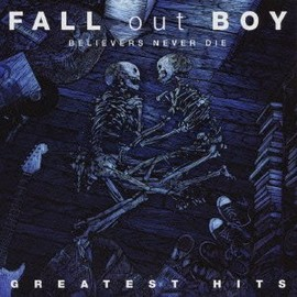 FALL out BOY - Believers Never Die: Greatest Hits