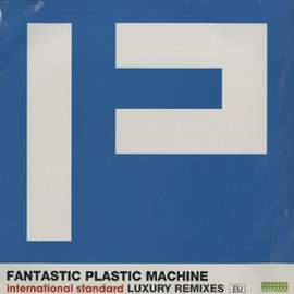 FPM - FANTASTIC-PLASTIC-MACHINE-INTERNATIONAL-STANDARD-LUXURY-REMIXES-EU